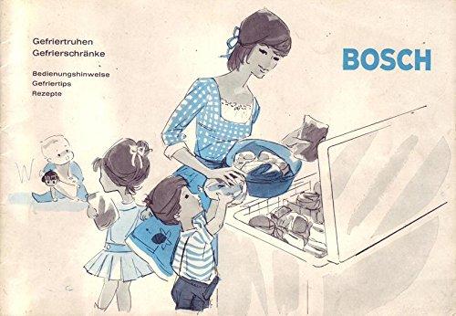 Bosch Gefriertruhen und Gefrierschränke Bedienungshinweise, Gefriertips und Rezepte