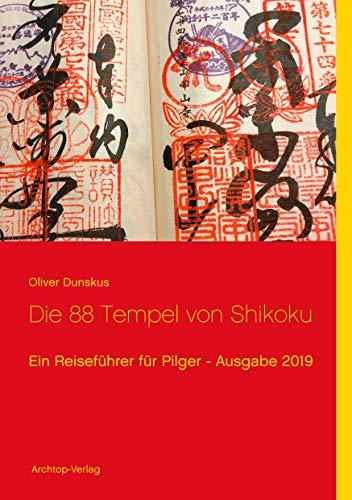Die 88 Tempel von Shikoku: Ein Reiseführer für Pilger - Ausgabe 2019