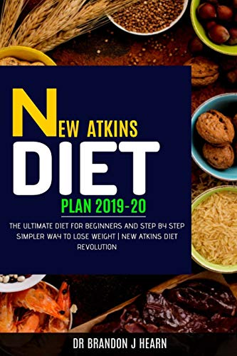 NEW ATKINS DIET PLAN 2019-20: The Ultimate Diet for Beginners and Step by Step Simpler Way to Lose Weight | New Atkins Diet Revolution