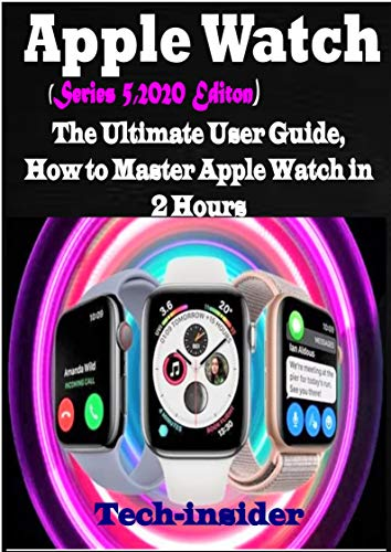 Apple Watch (Series 5, 2020 Edition): The Ultimate user Guide, How to master Apple watch in 2 Hours (English Edition)
