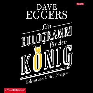 Ein Hologramm für den König                   Autor:                                                                                                                                 Dave Eggers                               Sprecher:                                                                                                                                 Ulrich Pleitgen                      Spieldauer: 6 Std. und 34 Min.     29 Bewertungen     Gesamt 3,7