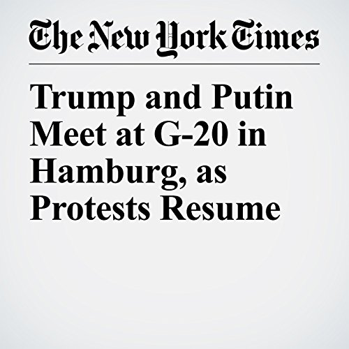 Trump and Putin Meet at G-20 in Hamburg, as Protests Resume copertina