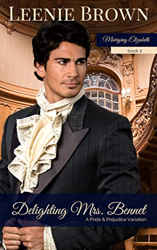 Delighting Mrs. Bennet: A Pride and Prejudice Variation (Marrying Elizabeth Book 2) by [Leenie Brown]