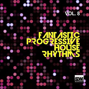 Fantastic Progressive House Rhythms, Vol. 8