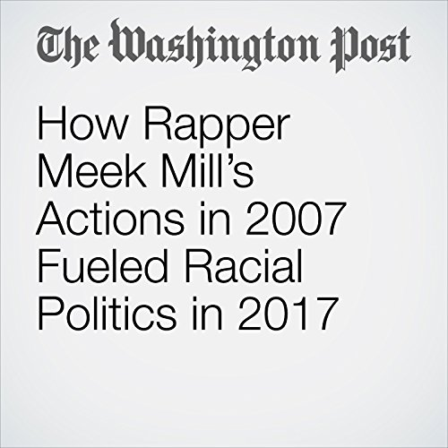 How Rapper Meek Mill's Actions in 2007 Fueled Racial Politics in 2017 copertina