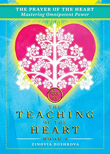 The Prayer of the Heart: Mastering Omnipotent Power (The Teaching of the Heart, Band 8)