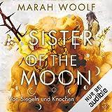 Sister of the Moon - Von Siegeln und Knochen: HexenSchwesternSaga 2