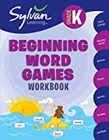 Kindergarten Beginning Word Games Workbook: Word Endings, Rhyming Words, Seasons, Shapes, Animals, The Body and More; Activities, Exercises, and Tips to Help Catch Up, Keep Up, and Get Ahead (Sylvan Language Arts Workbooks)