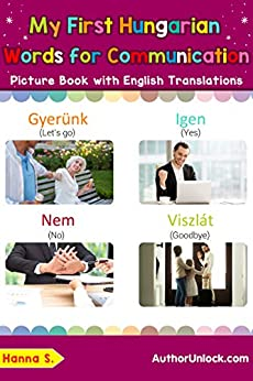 My First Hungarian Words for Communication Picture Book with English Translation: Bilingual Early Learning & Easy Teaching Hungarian Books for Kids (Teach ... Basic Hungarian words for Children 21) by [Hanna S.]