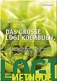 Das große LOGI-Kochbuch: 120 raffinierte Rezepte zur Ernährungsrevolution von Dr. Nicolai Worm