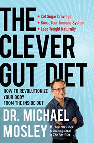 The Clever Gut Diet: How to Revolutionize Your Body from the Inside Out