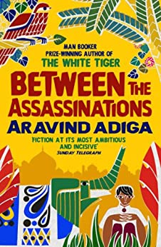 Between the Assassinations: From the winner of the Man Booker Prize (English Edition) de [Aravind Adiga]