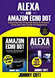 Alexa and Amazon Echo Dot: Essential and Advanced Alexa & Amazon Echo Dot User Guide for Beginners (A 2-in-1 Book Bundle) (English Edition)