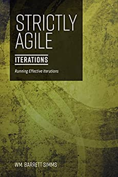 Strictly Agile - Iterations: Run effective iterations by [Wm. Barrett Simms]