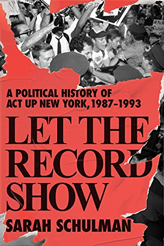 Compare Textbook Prices for Let the Record Show: A Political History of ACT UP New York, 1987-1993  ISBN 9780374185138 by Schulman, Sarah
