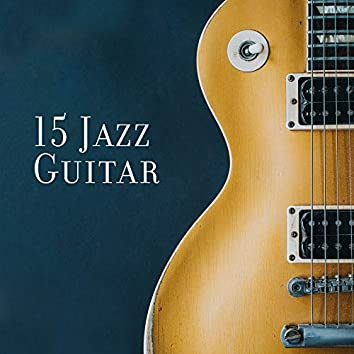 15 Jazz Guitar – Smooth Music to Calm Down, Guitar Sounds, Jazz Relaxation 2019