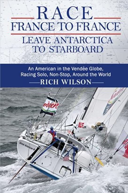 Race France to France: Leave Antarctica to Starboard: An American in the Vendée Globe, Racing Solo, Non-Stop, Around the World