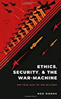 Ethics, Security, and the War-Machine: The True Cost of the Military