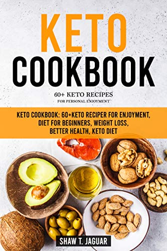 KETO COOKBOOK: 60+KETO Reciper For Enjoyment, Diet for Beginners, Weight Loss, Better Health, Keto Diet (Delicious Recipes, Keto Low Carb Desserts, Keto Bread Cookbook) 1