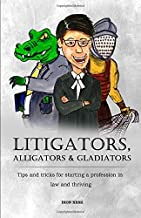 Litigators, Alligators & Gladiators: Tips and tricks for starting a profession in law and thriving