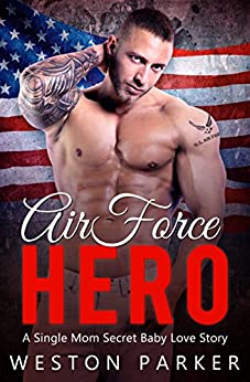 Air Force Hero: A Military Secret Baby Novel by [Weston Parker]