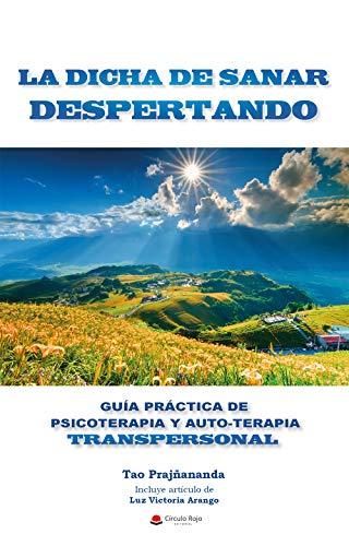 LA DICHA DE SANAR DESPERTANDO: GUIA PRÁCTICA DE PSICOTERAPIA Y AUTOTERAPIA TRANSPERSONAL