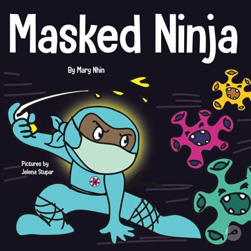 Masked Ninja: A Children?s Book About Kindness and Preventing the Spread of Racism and Viruses (Ninja Life Hacks)