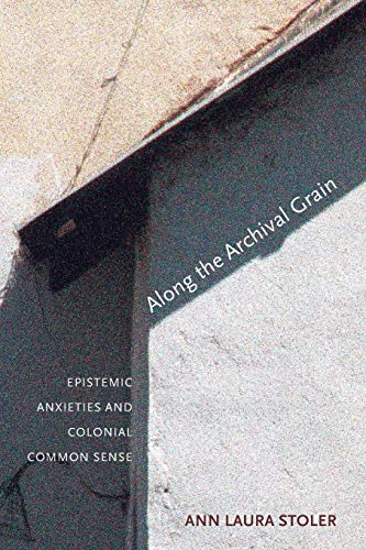Along the Archival Grain: Epistemic Anxieties and Colonial Common Sense