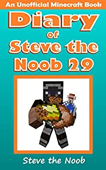 Diary of Steve the Noob 29 (An Unofficial Minecraft Book) (Diary of Steve the Noob Collection) by [Steve the Noob]