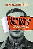 La historia secreta del Día D: La verdad sobre los superespías que engañaron a Hitler (Tiempo de Historia) (Spanish Edition)