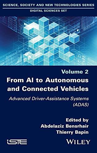 Compare Textbook Prices for From AI to Autonomous and Connected Vehicles: Advanced Driver-Assistance Systems ADAS 1 Edition ISBN 9781786307279 by Bensrhair, Abdelaziz,Bapin, Thierry