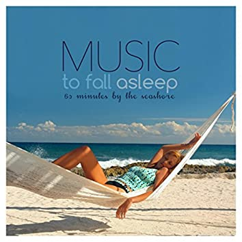 MUSIC TO FALL ASLEEP 60 Minutes by the Seashore