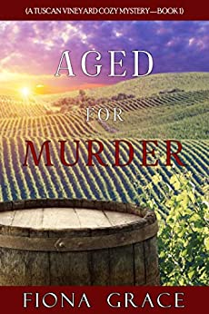Aged for Murder (A Tuscan Vineyard Cozy Mystery—Book 1) by [Fiona Grace]