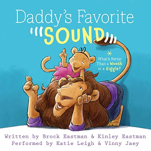 Daddy's Favorite Sound: What's Better than a Woosh or a Giggle?                   By:                                                                                                                                 Brock Eastman,                                                                                        Kinley Eastman                               Narrated by:                                                                                                                                 Katie Leigh,                                                                                        Vinny Jaey                      Length: 13 mins     Not rated yet     Overall 0.0