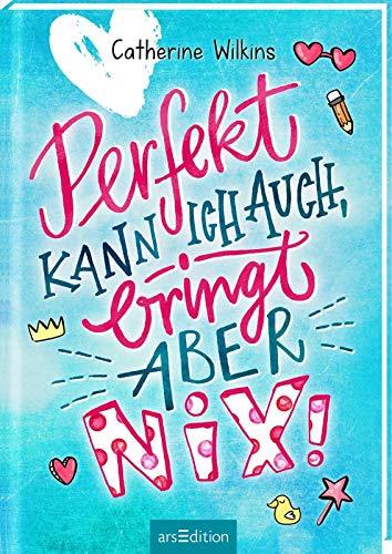 Perfekt kann ich auch, bringt aber nix!: Roman für starke Mädchen ab 10 Jahre über Freundschaft, Individualität und den Mut, so zu sein, wie man ist