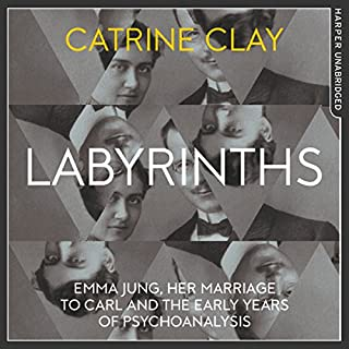 Labyrinths     Emma Jung, Her Marriage to Carl and the Early Years of Psychoanalysis              By:                                                                                                                                 Catrine Clay                               Narrated by:                                                                                                                                 Karen Cass                      Length: 11 hrs and 12 mins     18 ratings     Overall 4.7