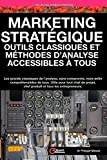 Marketing Stratégique : outils et méthodes d'analyse accessibles à tous: Les grands...