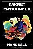 Carnet Entraineur Handball: Carnet d'entraînement pour le Handball / Entraîneur et Coach Handball / Format A5 (15,2 x 22,9 cm)
