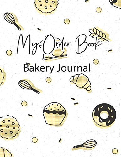 Bakery Order Log Book: Baking Bakery Professional Client Tracking Address & Appointment Book with A to Z Alphabetic Tabs to Record Personal Customer ... information order description Log Book