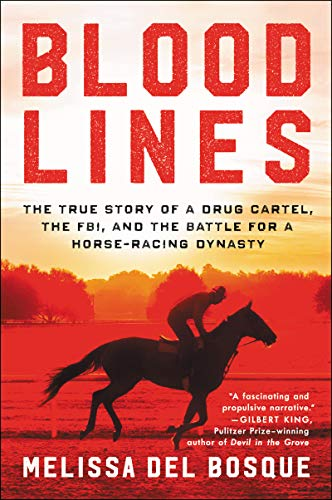 Bloodlines: The True Story of a Drug Cartel, the FBI, and the Battle for a Horse-Racing Dynasty (English Edition)