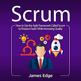 Scrum: How to Use the Agile Framework Called Scrum to Produce Faster While Increasing Quality audiobook cover art