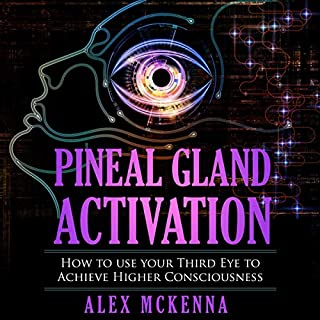 Pineal Gland Activation: How to Use Your Third Eye to Achieve Higher Consciousness                   By:                                                                                                                                 Alex McKenna                               Narrated by:                                                                                                                                 Eddie Leonard Jr.                      Length: 46 mins     3 ratings     Overall 3.3