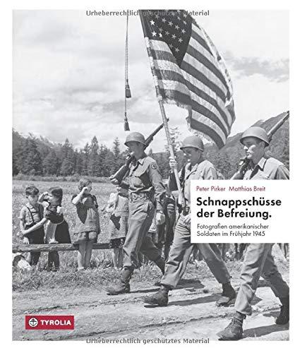 Schnappschüsse der Befreiung: Fotografien amerikanischer Soldaten im Frühjahr 1945