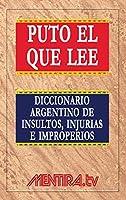 Puto el que lee. Diccionario argentino de insultos, injurias e improperios