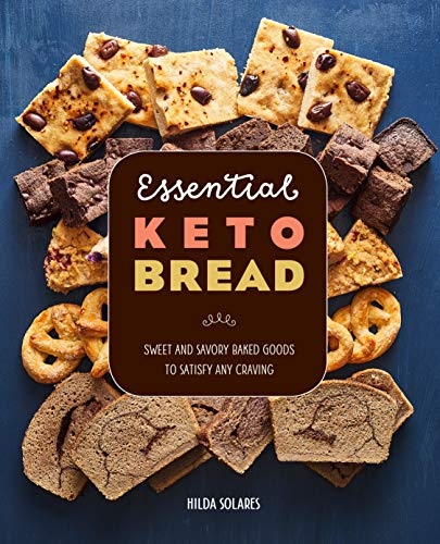 Essential Keto Bread: Sweet and Savory Baked Goods to Satisfy Any Craving