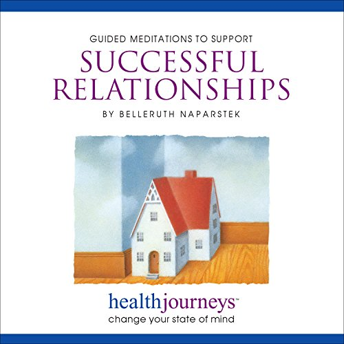 Meditations to Support Successful Relationships -- Four Guided Imagery Exercises to Restore, Renew or Redirect Positive Feelings