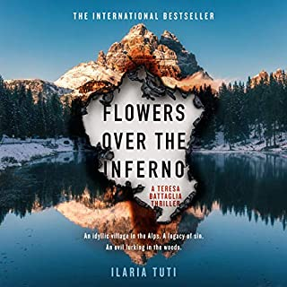 Flowers over the Inferno                   By:                                                                                                                                 Ilaria Tuti                               Narrated by:                                                                                                                                 Anna Bentinck                      Length: 10 hrs and 37 mins     12 ratings     Overall 4.2