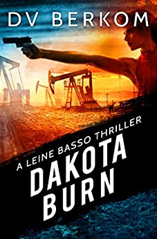 Dakota Burn: A Leine Basso Thriller by [D.V. Berkom]