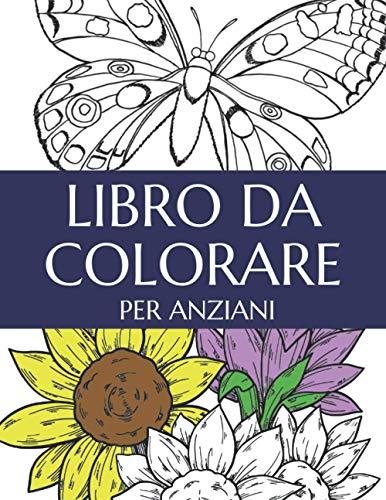 Libro da Colorare per Anziani: Libro Da Colorare per Adulti Con Motivi Floreali e Farfalle