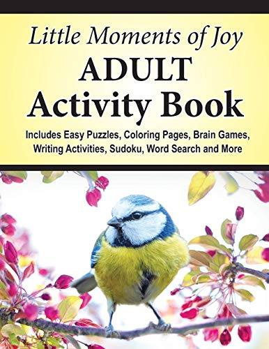 Little Moments of Joy Adult Activity Book: Includes Easy Puzzles, Coloring Pages, Brain Games, Writing Activities, Sudoku, Word Search and More
